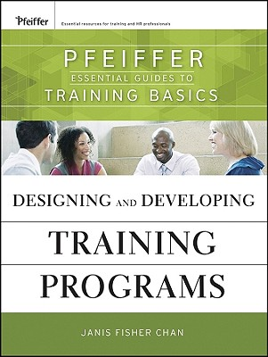 Designing and Developing Training Programs By Chan, Janis Fisher