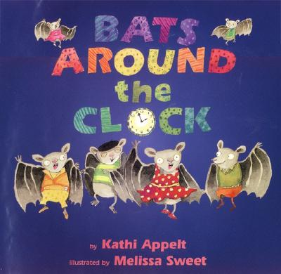 Bats Around the Clock By Appelt, Kathi/ Sweet, Melissa (ILT)