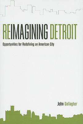 Reimagining Detroit By Gallagher, John